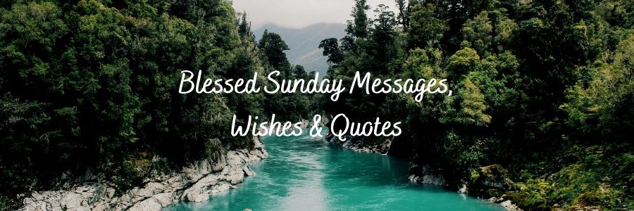 Blessed Sunday Messages, Wishes & Quotes