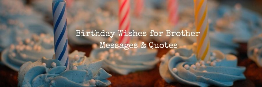 Birthday Wishes for Brother - Messages & Quotes